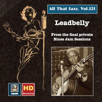 Lead Belly - All That Jazz, Vol. 121: Lead Belly - Final Recordings of a Legend (2019 Remaster) [Live]