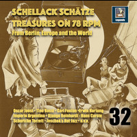 Various - Schellack Schätze - Treasures on 78 rpm from Berlin, Europe and the World, Vol. 32