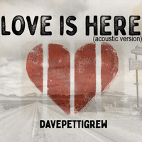 Dave Pettigrew - Love Is Here (Acoustic Version)