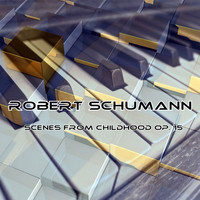 Classical Music Hits - Robert Schumann: Scenes from Childhood Op. 15
