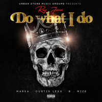 Rey Jama - Do What I Do (feat. Marka, Curtis Lexx & B-Mize) (Explicit)