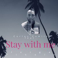 Carlos Camilo - Stay with me (feat. Jorge Pinelo)