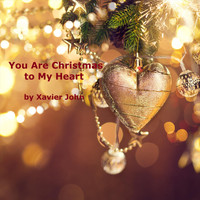 Xavier John - You Are Christmas to My Heart