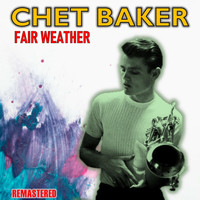 Chet Baker - Fair Weather (Remastered)