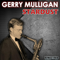 Gerry Mulligan - Stardust (Remastered)