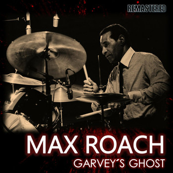 Max Roach - Garvey's Ghost (Remastered)