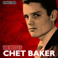 Chet Baker - The Best of Chet Baker (Remastered)