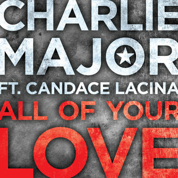 Charlie Major - All of Your Love (feat. Candace Lacina)