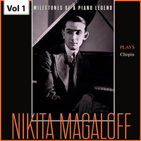 Nikita Magaloff - Milestones of a Piano Legend: Nikita Magaloff, Vol. 1