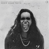 Sullivan King, Kompany - Show Some Teeth