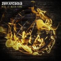 Zen Arcadia - Kill It with Fire (Explicit)