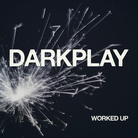 Darkplay - Worked Up (Explicit)