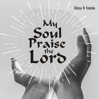 Dizzy K Falola - My Soul Praise the Lord