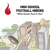 High School Football Heroes - What Seems True to You