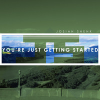 Josiah Shenk - You're Just Getting Started