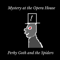 Perky Goth and the Spiders - Mystery at the Opera House