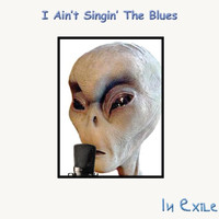 In Exile - I Ain't Singin' the Blues