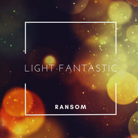 Ransom - Light Fantastic