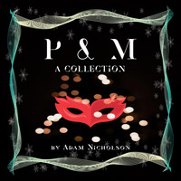 Adam Nicholson - P & M: A Collection