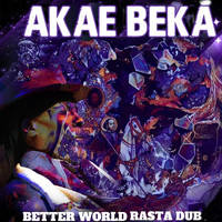 Akae Beka - Better World Rasta Dub