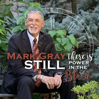 Mark Gray - There Is Still Power in the Blood