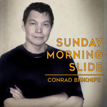 Conrad Bigknife - Sunday Morning Slide