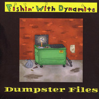 Fishin' with Dynamite - Dumpster Files (Explicit)