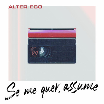 Alter Ego - Se Me Quer, Assume