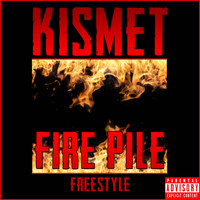 Kismet - Fire Pile (Freestyle) (Explicit)