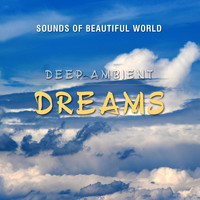 Sounds of Beautiful World - Deep Ambient: Dreams