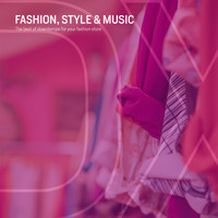 Various Artists - Fashion, Style & Music (The Best of Downtempo for Your Fashion Store)