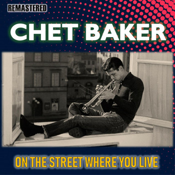Chet Baker - On the Street Where You Live (Remastered)