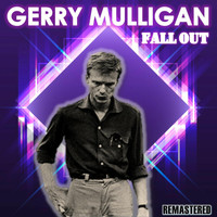 Gerry Mulligan - Fall Out (Remastered)