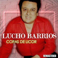 Lucho Barrios - Copas de licor (Remastered)