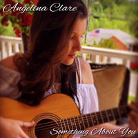 Angelina Clare - Something About You