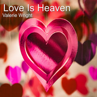 Valerie Wright - Love Is Heaven