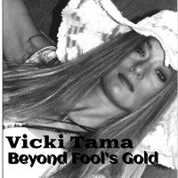 Vicki Tama - Beyond Fool's Gold