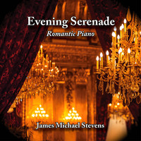 James Michael Stevens - Evening Serenade - Romantic Piano