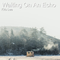 Kris Lee - Waiting on an Echo