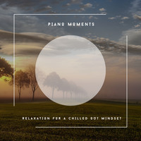 Relaxing Chill Out Music - Piano Moments - Relaxation For A Chilled Out Mindset