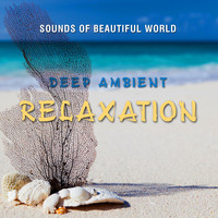 Sounds of Beautiful World - Deep Ambient: Relaxation