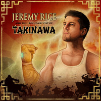 Jeremy Rice - Jeremy Rice and the Legendary Fist of Takinawa