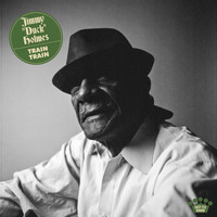 "Jimmy ""Duck"" Holmes - Train Train"