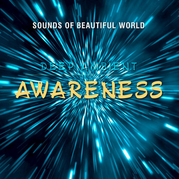 Sounds of Beautiful World - Deep Ambient: Awareness