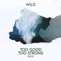 Wild - Too Good Too Strong