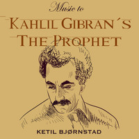 Ketil Bjørnstad - Music to Kahlil Gibran´s the Prophet
