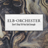 Elb-Orchester - Don't Stop Till You Get Enough
