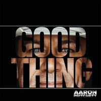 Aaron Pritchett - Good Thing