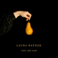 Laura Reznek - You Are Bad