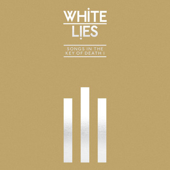White Lies - Songs In The Key Of Death: Pt. I
